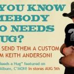 Keith Anderson : Somebody Needs A Hug