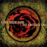 Randy Rogers Band : Just A Matter Of Time