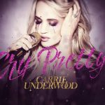 Carrie Underwood : Cry Pretty